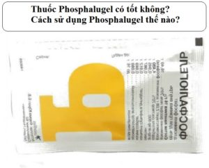 thuoc phosphalugel co tot khong cach su dung phosphalugel the nao